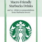 7 Macro Friendly Starbucks Drinks + Your Favorite Starbucks Orders!