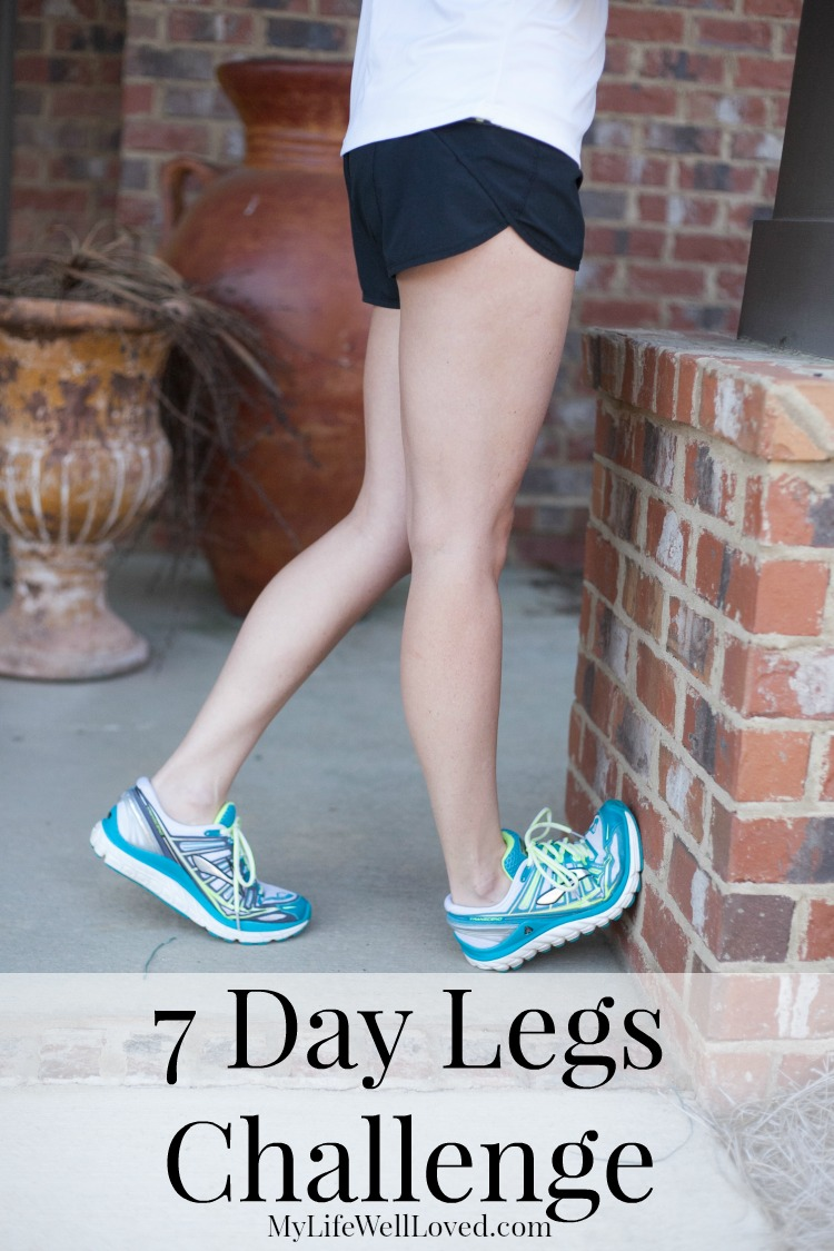 My Life Well Loved: 7 Day Legs Challenge