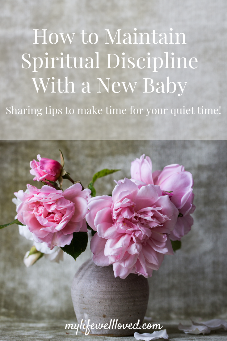 Sharing how to maintain spiritual discipline as a mom and with a newborn by Alabama Life + Style blogger, Heather Brown at My Life Well Loved // #spiritualdiscipline #faith #newborn #lifewithanewborn #momlife