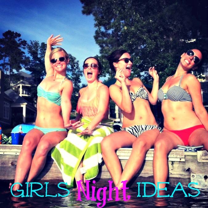 Girls Night Ideas