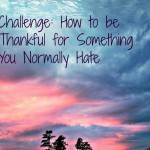 How to be Thankful for Something You Normally Hate