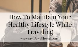 How to Maintain Your Healthy Lifestyle While Traveling
